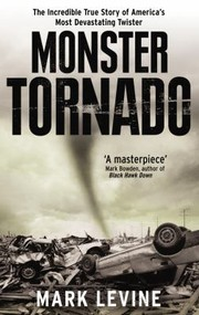 Cover of: Monster Tornado The Incredible True Story Of Americas Most Devastating Twister