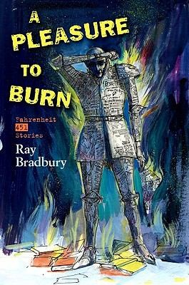 A Pleasure To Burn Fahrenheit 451 Stories by
