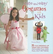 Cover of: Cute And Easy Costumes For Kids 35 Fun Dressing Up Ideas For Children