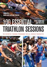 Cover of: 100 Essential Triathlon Sessions The Definitive Training Programme For All Serious Triathletes