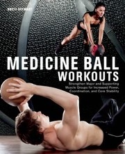 Cover of: Medicine Ball Workouts Strengthen Major And Supporting Muscle Groups For Increased Power Coordination And Core Stability