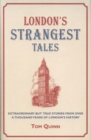 Cover of: Londons Strangest Tales Extraordinary But True Tales From Over A Thousand Years Of Londons History