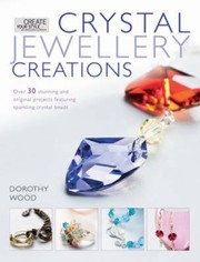 Cover of: Crystal Jewelry Creations Over 30 Stunning And Original Projects Featuring Sparkling Crystal Beads