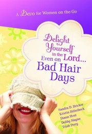 Cover of: Delight Yourself In The Lord Even On Bad Hair Days