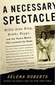 Cover of: A Necessary Spectacle: Billie Jean King, Bobby Riggs, and the Tennis Match That Leveled the Game
