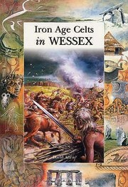 Cover of: Iron Age Celts In Wessex