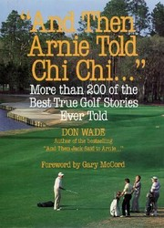 Cover of: And Then Arnie Told Chi Chi More Than 200 Of The Best True Golf Stories
