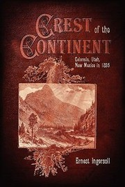 Cover of: The Crest Of The Continent Colorado Utah New Mexico In 1895