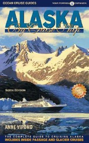 Cover of: Alaska By Cruise Ship The Complete Guide To Cruising Alaska