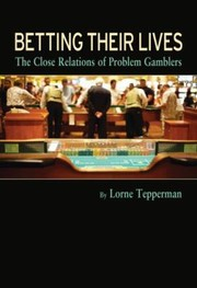 Cover of: Betting Their Lives The Close Relations Of Problem Gamblers