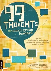 Cover of: 99 Thoughts For Small Group Leaders Tips For Rookies Veterans On Leading Youth Ministry Small Groups