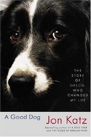 Cover of: A Good Dog: The Story of Orson, Who Changed My Life