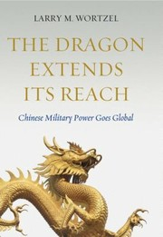 Cover of: The Dragon Extends Its Reach Chinese Military Power Goes Global