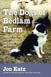 Cover of: The Dogs of Bedlam Farm: An Adventure with Sixteen Sheep, Three Dogs, Two Donkeys, and Me