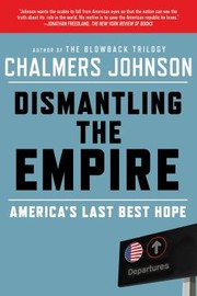 Cover of: Dismantling The Empire Americas Last Best Hope