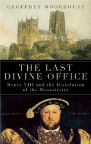 Cover of: The Last Divine Office Henry Viii And The Dissolution Of The Monasteries