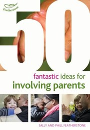 Cover of: 50 Fantastic Ideas For Involving Parents