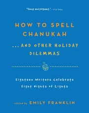 Cover of: How To Spell Chanukah 18 Writers Celebrate 8 Nights Of Lights