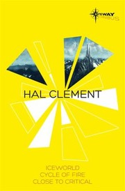 Cover of: Hal Clement Sf Gateway Omnibus Iceworld Cycle Of Fire Close To Critical