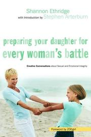 Cover of: Preparing Your Daughter for Every Woman's Battle: Creative Conversations About Sexual and Emotional Integrity (The Every Man Series)