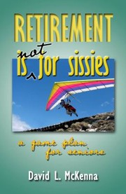 Cover of: Retirement Is Not For Sissies A Game Plan For Seniors