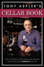 Cover of: Tony Asplers Cellar Book How To Design Build Stock And Manage Your Wine Cellar Wherever You Live