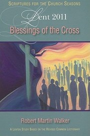 Cover of: Blessings Of The Cross Scriptures For The Church Seasons Lent 2011 Student Book