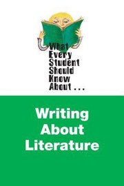 Cover of: What Every Student Should Know About Writing About Literature