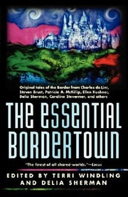 Cover of: The Essential Bordertown A Travellers Guide To The Edge Of Faerie