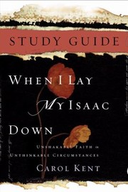 Cover of: When I Lay My Isaac Down Unshakable Faith In Unthinkable Circumstances