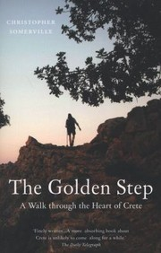 Cover of: The Golden Step A Walk Through The Heart Of Crete
