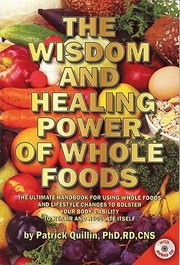 Cover of: The Wisdom And Healing Power Of Whole Foods The Ultimate Handbook For Using Foods And Lifestyle Changes To Bolster Your Bodys Ability To Repair And Regulate Itself