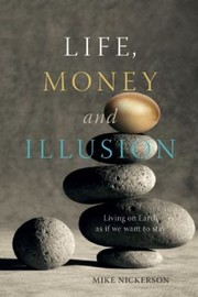 Cover of: Life Money And Illusion Living On Earth As If We Want To Stay