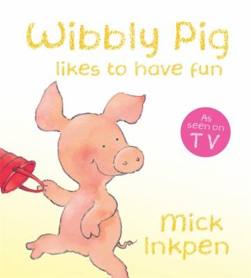 Wibbly Pig Likes To Have Fun by