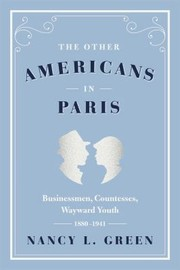 Cover of: The Other Americans In Paris Businessmen Countesses Wayward Youth 1880 1941