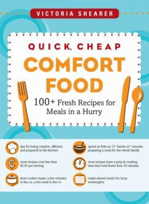 Quick Cheap Comfort Food 100 Fresh Recipes For Meals In A Hurry by