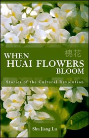 Cover of: When Huai Flowers Bloom Stories Of The Cultural Revolution