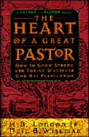 Cover of: The Heart Of A Great Pastor How To Grow Strong And Thrive Wherever God Has Planted You