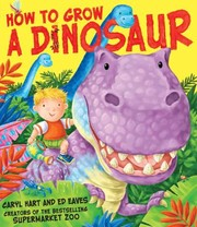 Cover of: How To Grow A Dinosaur