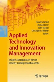 Cover of: Applied Technology And Innovation Management Insights And Experiences From An Industryleading Innovation Centre