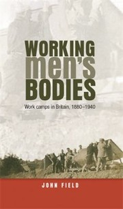 Cover of: Working Mens Bodies Work Camps In Britain 18801940