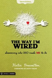 Cover of: The Way Im Wired Discovering Who God Made Me To Be