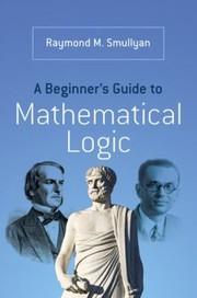 Cover of: A Beginners Guide To Mathematical Logic