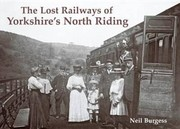 Cover of: The Lost Railways Of Yorkshires North Riding