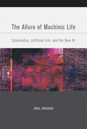 Cover of: The Allure Of Machinic Life Cybernetics Artificial Life And The New Ai