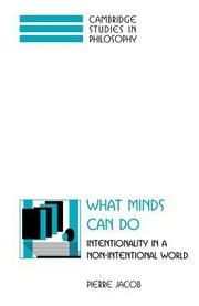 Cover of: What Minds Can Do Intentionality In A Nonintentional World
