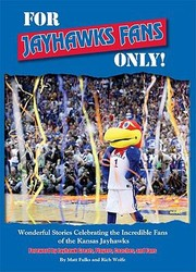 Cover of: For Jayhawks Fans Only Wonderful Stories Celebrating The Incredible Fans Of The Kansas Jayhawks