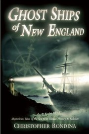 Cover of: Ghost Ships Of New England Mysterious Tales Of The Sea From Yankee History Folklore