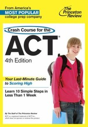 Cover of: Crash Course For The Act The Lastminute Guide To Scoring High