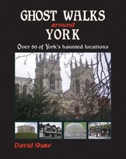 Cover of: Ghost Walks Around York Over 80 Of Yorks Haunted Locations